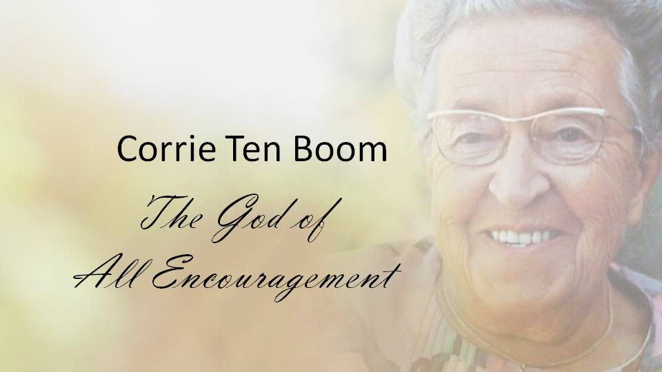 Corrie Ten Boom - The God of All Encouragement