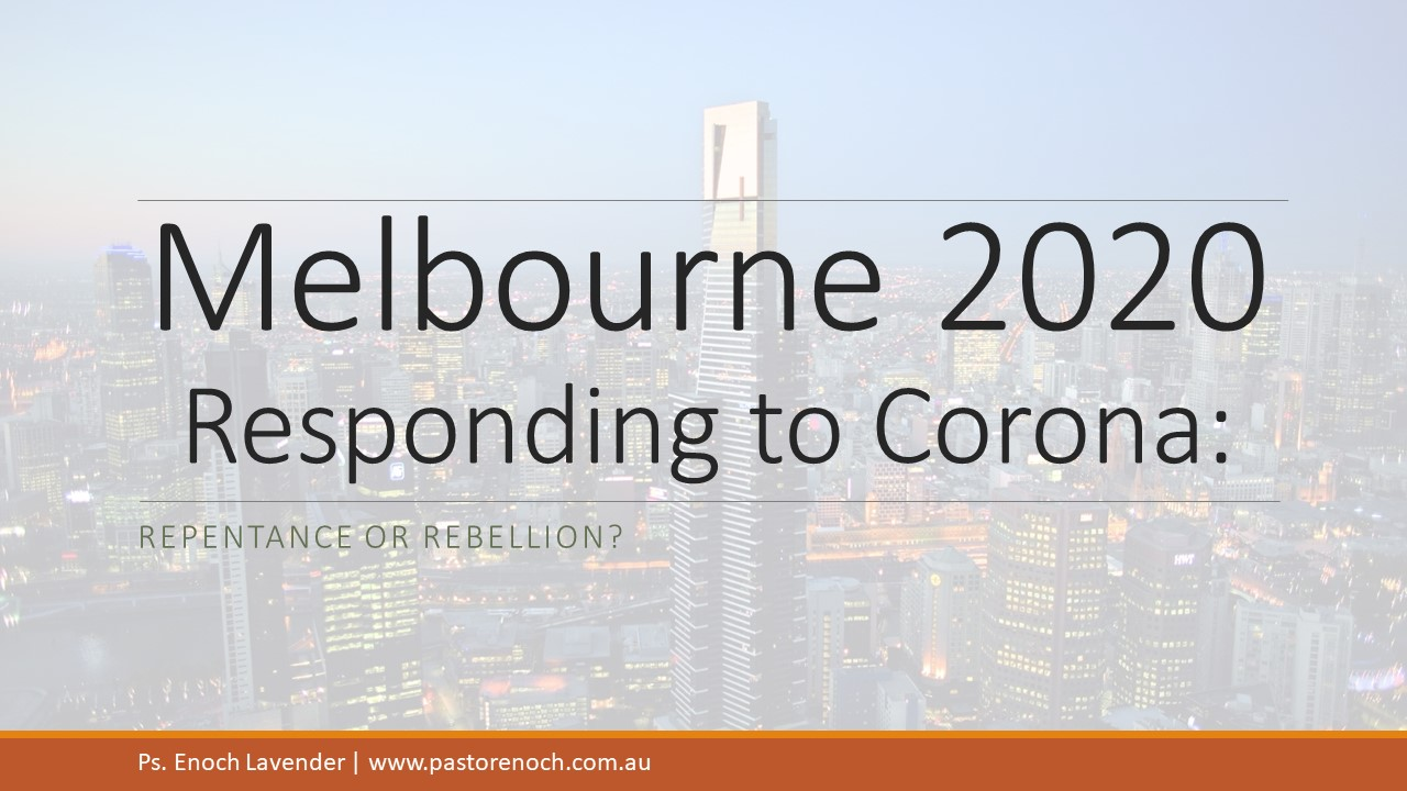 Melbourne's Corona Response - Rebellion or Repentance?