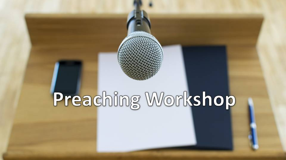 Preaching Workshop #1:  The Purpose of Preaching